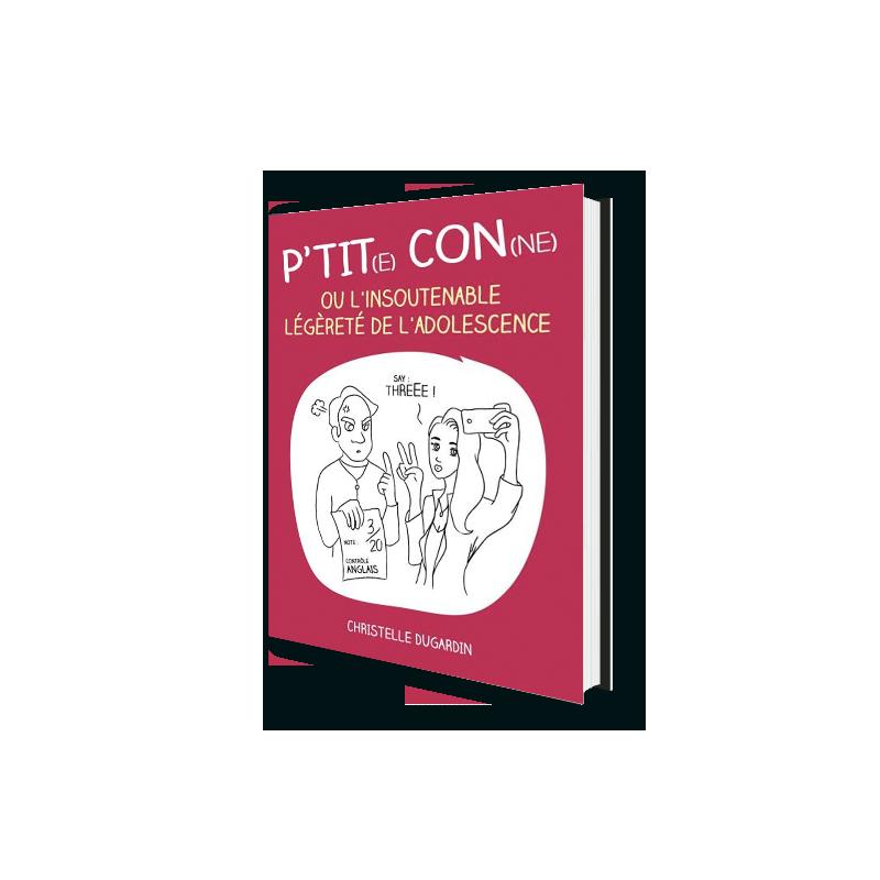 P'tit(e) con(ne) ou l'insoutenable légèreté de l'adolescence